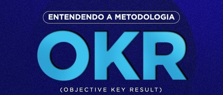 Metodologia OKR: o que é e como aplicá-la nos negócios